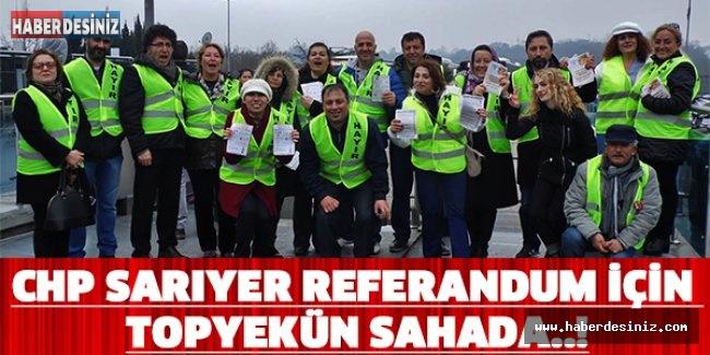 CHP Sarıyer referandum için topyekün sahada..!