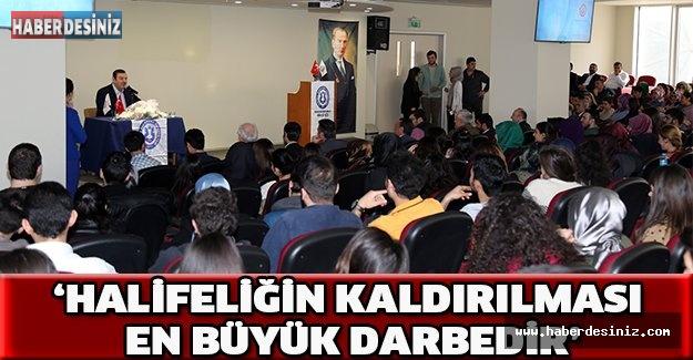 'HALİFELİĞİN KALDIRILMASI EN BÜYÜK DARBEDİR'