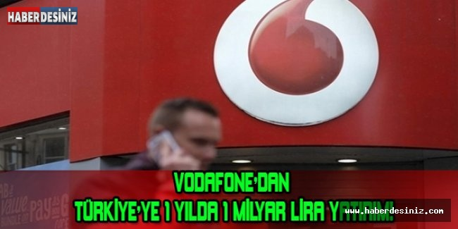 VODAFONE'DAN TÜRKİYE'YE 1 YILDA 1 MİLYAR LİRA YATIRIM!