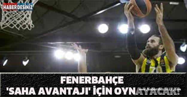 FENERBAHÇE 'SAHA AVANTAJI' İÇİN OYNAYACAK!
