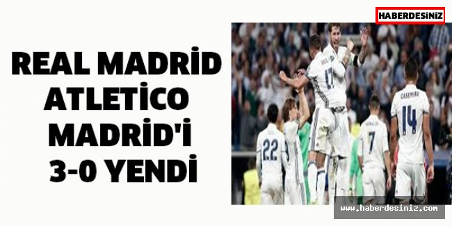 Real Madrid Atletico Madrid'i 3-0 yendi