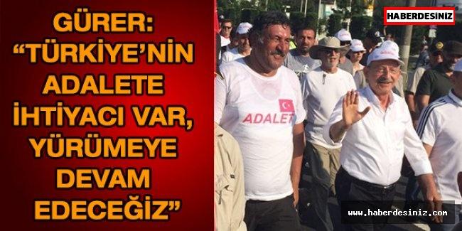 """Gürer: """"Türkiye'nin adalete ihtiyacı var, yürümeye devam edeceğiz"""""""
