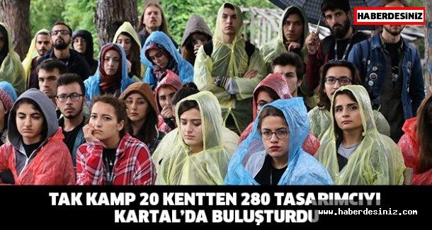TAK KAMP 20 KENTTEN 280 TASARIMCIYI KARTAL'DA BULUŞTURDU