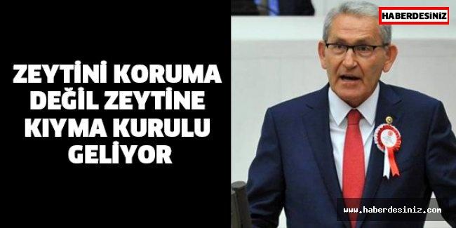 """""""ZEYTİNİ KORUMA DEĞİL, ZEYTİNE KIYMA KURULU GELİYOR"""""""