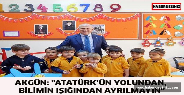 """Akgün: """"Atatürk'ün yolundan, bilimin ışığından ayrılmayın"""""""