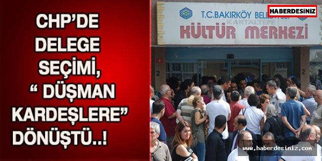 """CHP'DE DELEGE SEÇİMİ, """" DÜŞMAN KARDEŞLERE"""" DÖNÜŞTÜ..!"""