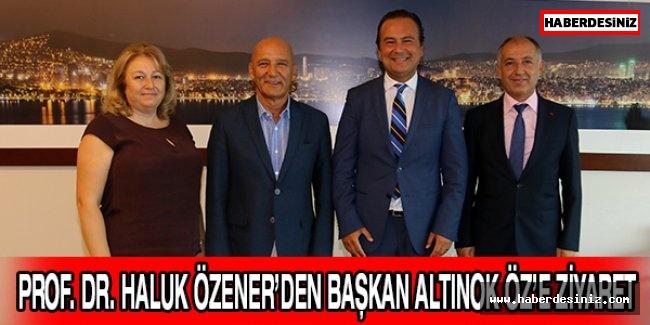 PROF. DR. HALUK ÖZENER'DEN BAŞKAN ALTINOK ÖZ'E ZİYARET