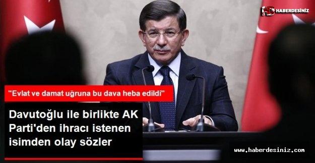 Davutoğlu ile birlikte AK Partiden ihracı istenen Üstün: Evlat ve damat uğruna bu dava heba edildi, Eski Başbakan Ahmet Davutoğlu, ak parti