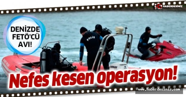 İzmir'de FETÖ'cü avı! Denizde nefes kesen operasyon....