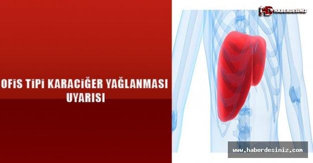 Ofis tipi karaciğer yağlanması uyarısı