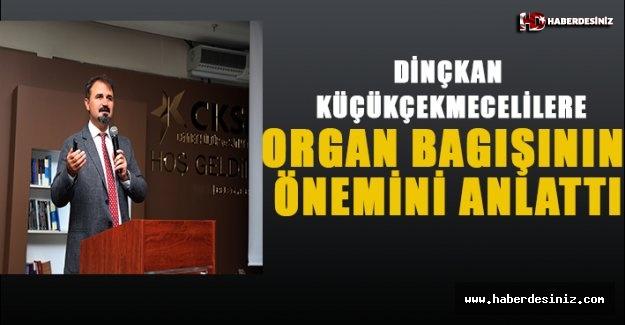Dinçkan Küçükçekmecelilere Organ Bagışının Önemini Anlattı