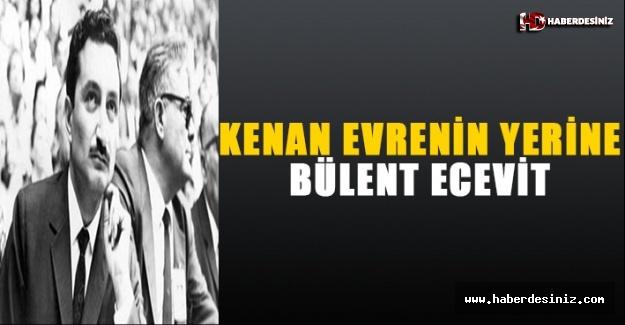 KENAN EVREN'İN YERİNE BÜLENT ECEVİT
