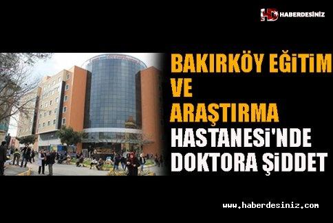 Bakırköy Eğitim Ve Araştırma Hastanesi'nde Doktora Şiddet