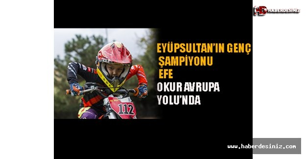 Eyüpsultan'ın Genç Şampiyonu Efe Okur, Avrupa Yolu'nda