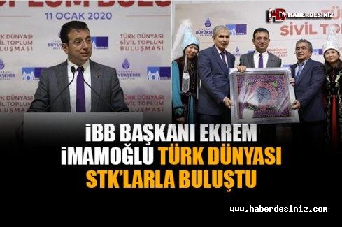 İBB Başkanı Ekrem İmamoğlu Türk Dünyası STK'larla Buluştu