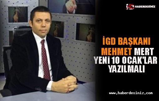 """İGD Başkanı Mehmet Mert: """"Yeni 10 Ocak'lar Yazılmalı"""