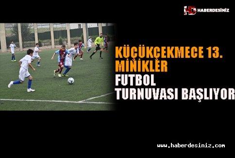 Küçükçekmece 13.Minikler Futbol Turnuvasi Başliyor.