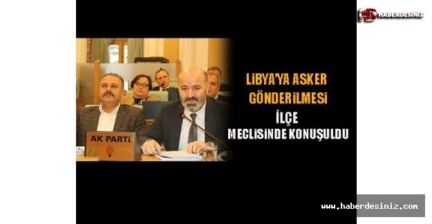 Libya'ya Asker Gönderilmesi, İlçe Meclisinde Konuşuldu