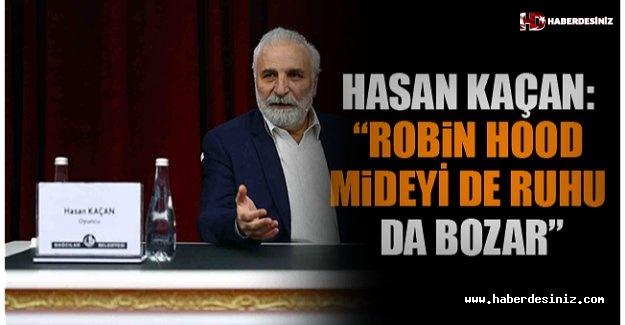"""Hasan Kaçan: """"Robin Hood Mideyi De Ruhu Da Bozar"""""""
