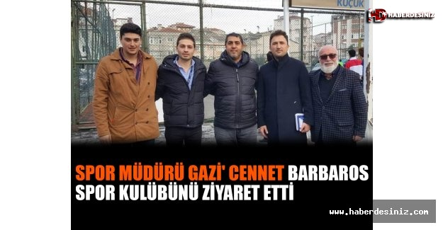 Spor Müdürü Gazi' Cennet Barbaros Spor Kulübünü Ziyaret Etti