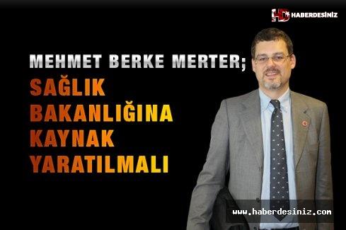 Mehmet Berke Merter; Sağlık Bakanlığına Kaynak Yaratılmalı