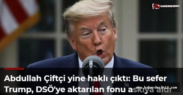 Abdullah Çiftçi yine haklı çıktı: Bu sefer Trump, DSÖ'ye aktarılan fonu askıya aldı