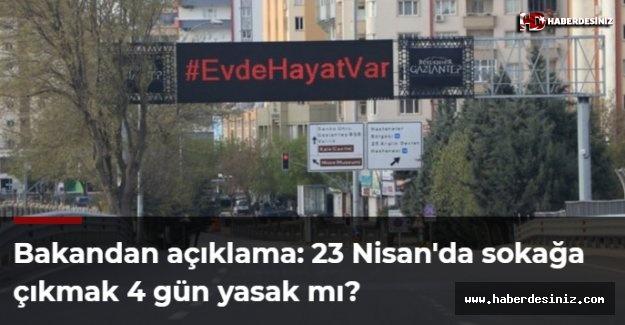 Bakandan açıklama: 23 Nisan'da sokağa çıkmak 4 gün yasak mı?
