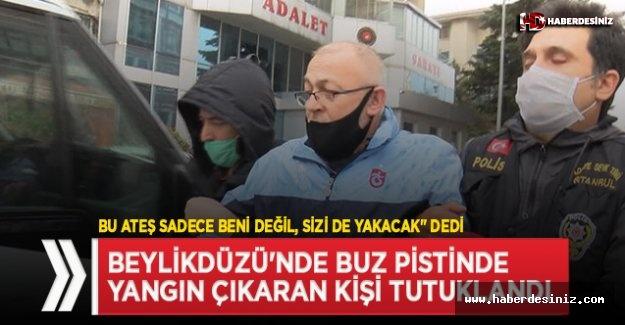 Beylikdüzü'nde buz pistinde yangın çıkaran Ümit Yaşar P. tutuklandı