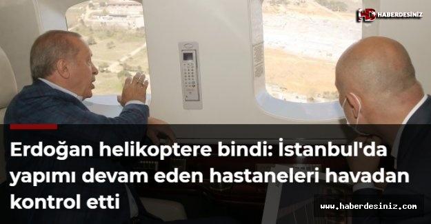Erdoğan helikoptere bindi: İstanbul'da yapımı devam eden hastaneleri havadan kontrol etti