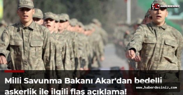 Milli Savunma Bakanı Akar'dan bedelli askerlik ile ilgili flaş açıklama!