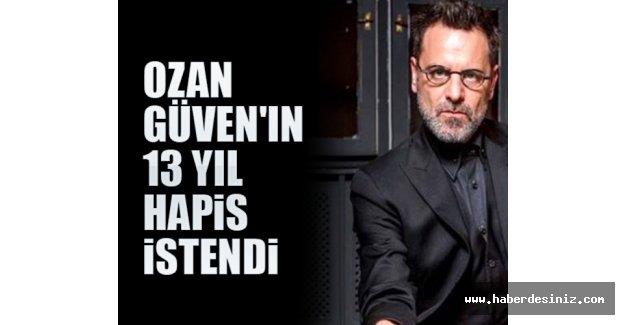 Ozan Güven'in 13 yıl hapsi istendi