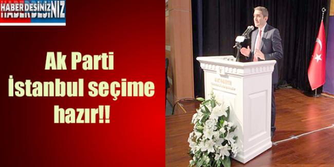 Ak Parti İstanbul seçime hazır
