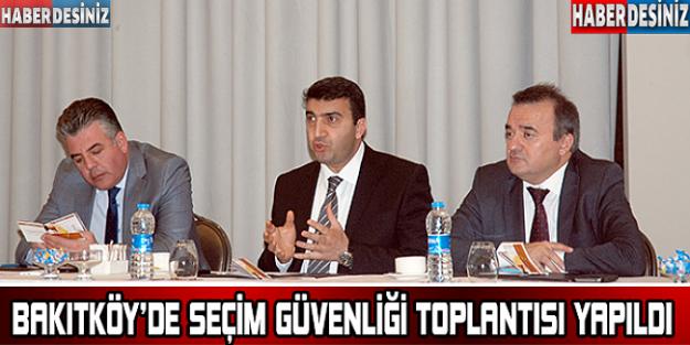 Bakırköy'de 'Seçim Güvenliği' toplantısı yapıldı