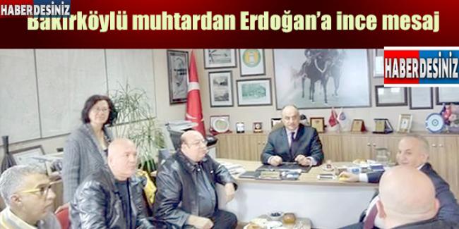Bakırköylü muhtardan Erdoğan'a ince mesaj