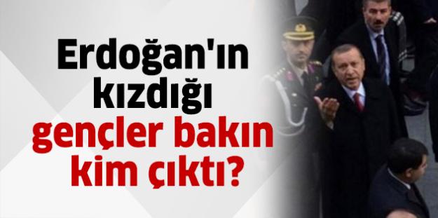 Erdoğan'ın kızdığı gençler bakın kim çıktı?