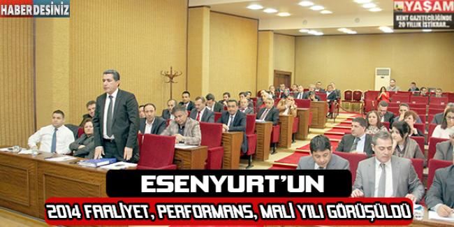 Esenyurt'un 2014 faaliyet, performans ve mali yılı görüşüldü