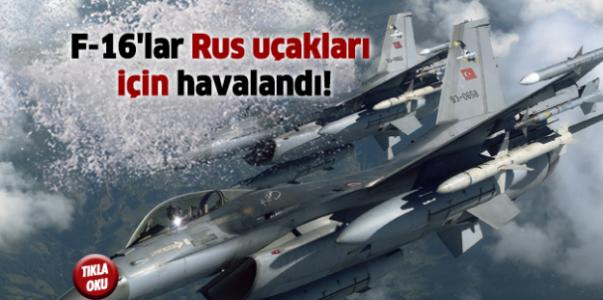 F-16'lar Rus uçakları için havalandı!