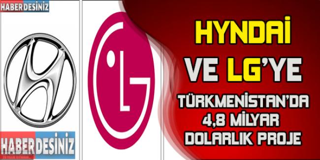 Hyundai ve LG'ye, Türkmenistan'da 4,8 milyar dolarlık proje