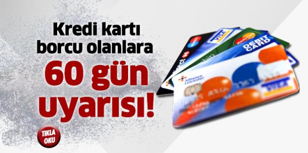 Kredi kartı borcu olanlara 60 gün uyarısı