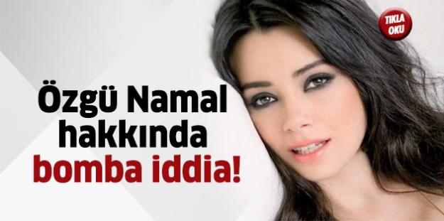 Özgü Namal hakkında bomba iddia!