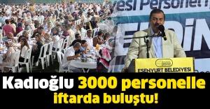 Kadıoğlu 3000 personelle iftarda buluştu!