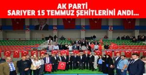 AK PARTİ SARIYER 15 TEMMUZ ŞEHİTLERİNİ ANDI...
