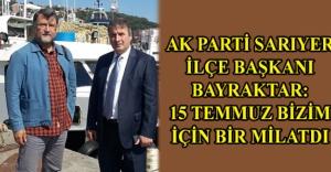 AK Parti Sarıyer İlçe Başkanı Bayraktar: 15 Temmuz bizim için bir milatdı