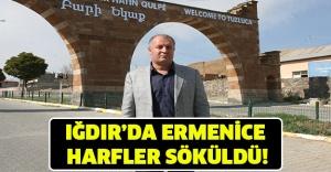 IĞDIRDA ERMENİCE HARFLER SÖKÜLDÜ!