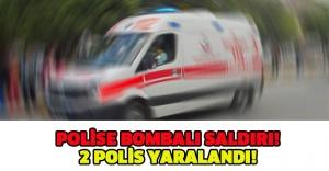 Polise bombalı saldırı: 2 polis yaralandı!