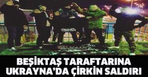 Beşiktaş Taraftarına Ukrayna'da Çirkin Saldırı