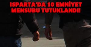 Isparta'da 10 emniyet mensubu tutuklandı!
