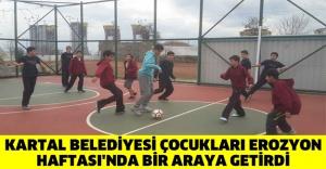 KARTAL BELEDİYESİ ÇOCUKLARI EROZYON HAFTASI'NDA BİR ARAYA GETİRDİ