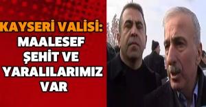 bKAYSERİ VALİSİ: MAALESEF ŞEHİT.../b