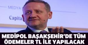 Medipol Başakşehir'de tüm ödemeler TL ile yapılacak